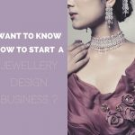 How to start a Jewellery Design Business? jewellery business - Jewellery design business 150x150 - How to start a Jewellery Business from your home? jewellery business - Jewellery design business 150x150 - How to start a Jewellery Business from your home?