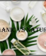 ORGANIC AND NATURAL BEAUTY PRODUCTS: THE DIFFERENCE?