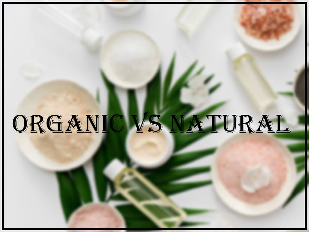 ORGANIC AND NATURAL BEAUTY PRODUCTS: THE DIFFERENCE? organic and natural - Thumbnail 1 7 - ORGANIC ANDNATURAL BEAUTY PRODUCTS: THE DIFFERENCE?