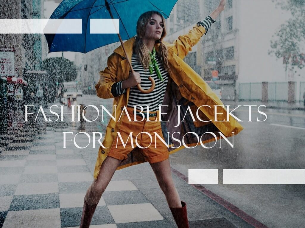 Fashionable Jackets For The Monsoon fashionable jackets - Fashionable Jackets For The Monsoon Thumbnail - Fashionable Jackets For The Monsoon